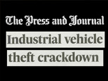 PRESS AND JOURNAL (HIGHLANDS AND ISLANDS) NEWS ARTICLE ON INDUSTRIAL VEHICLE THEFT CRACKDOWN