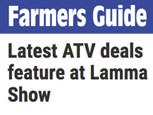 FARMERS GUIDE FEATURE - LATEST ATV DEALS FEATURE AT LAMMA 17