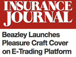 FEATURE ARTICLE INSURANCE JOURNAL - BEAZLEY LAUNCHES PLEASURE CRAFT COVER ON E-TRADING PLATFORM