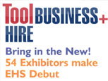 FEATURE ARTICLE TOOL BUSINESS PLUS HIRE - 54 EXHIBITORS MAKE EHS DEBUT