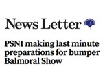 FEATURE ARTICLE NEWSLETTER WEBSITE - PSNI making last minute preparations for bumper Balmoral Show